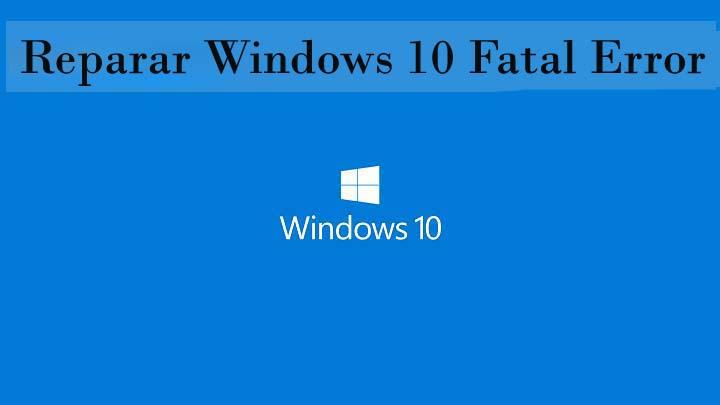 Reparar Windows 10 Fatal Error