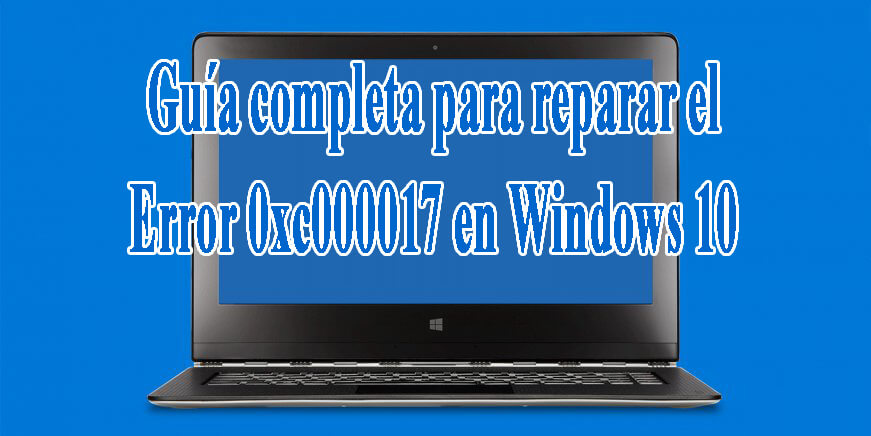 elimine el error 0xc000017 en Windows 1