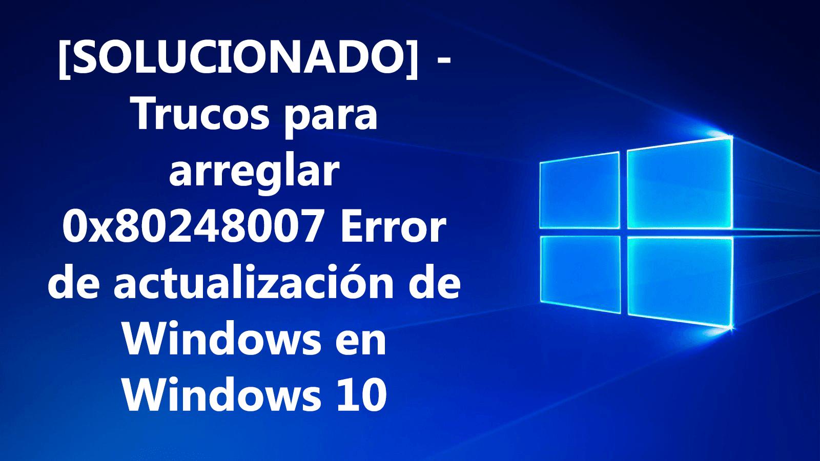 Repare 0x80248007 error en Windows 10